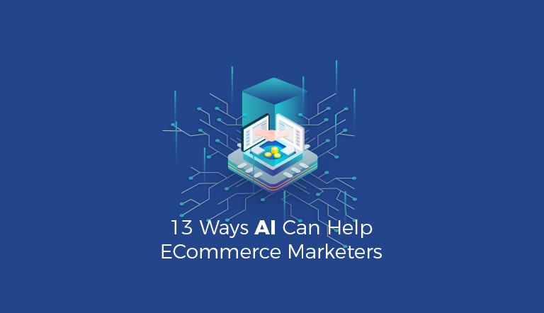 13 Ways AI Can Help eCommerce Marketers