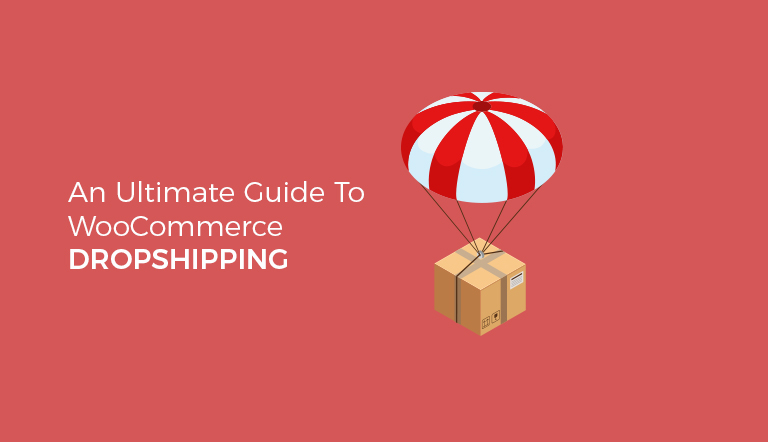 An Ultimate Guide To WooCommerce Dropshipping