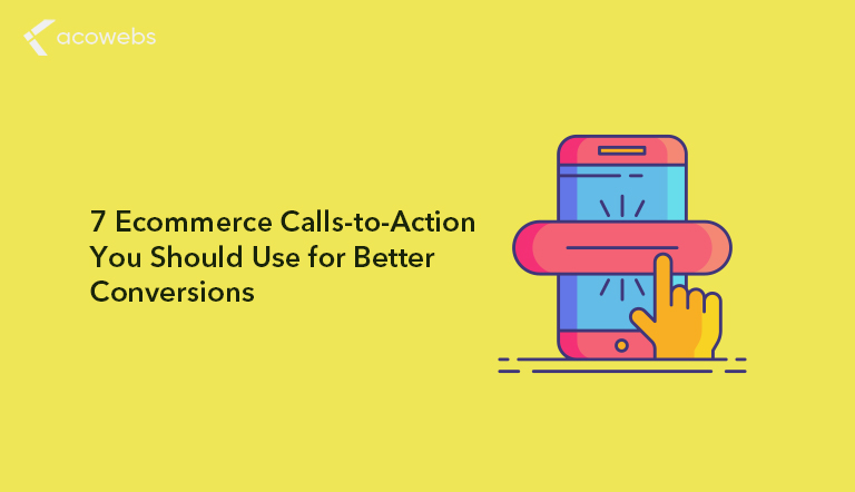 7 Ecommerce Calls-to-Action You Should Use for Better Conversions