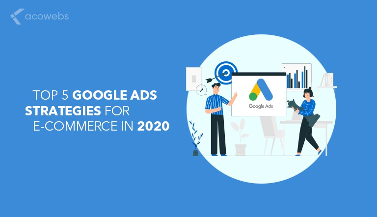 Top 5 Google Ads Strategies for E-commerce in 2020