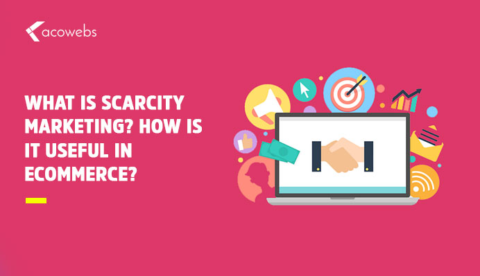 What Is Scarcity Marketing? How Is It Useful In eCommerce?