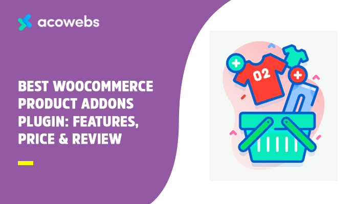 Best WooCommerce Product Addons plugin: Features, Price, And Review