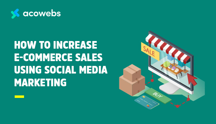 How To Increase E-commerce Sales Using Social Media Marketing