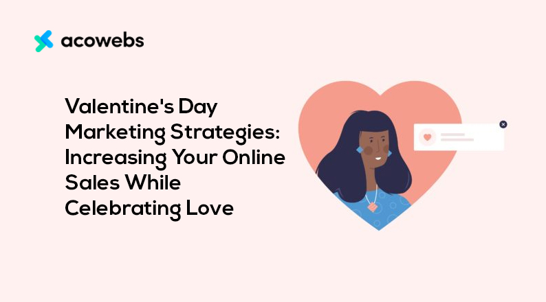 Valentine's Day Marketing Strategies: Increasing Your Online Sales While Celebrating Love