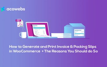 How to Generate and Print Invoice & Packing Slips in WooCommerce  + The Reasons You Should do So