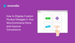 how-to-display-custom-product-badges-in-your-woocommerce-store-and-improve-conversions